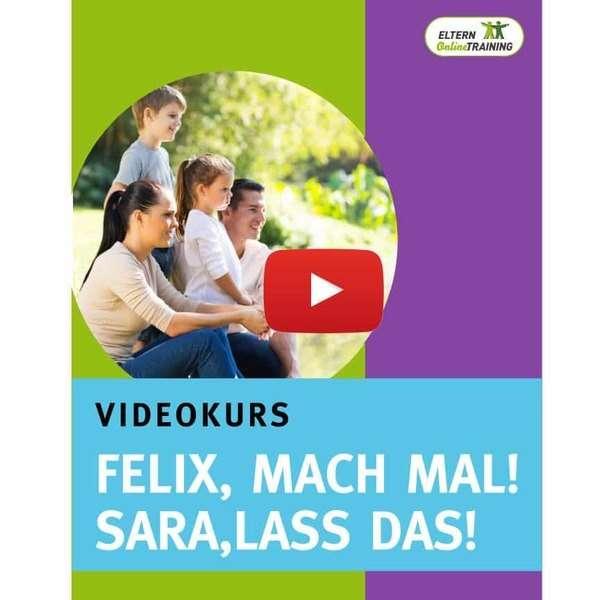 Videokurs Felix, mach mal! Sara, lass das!